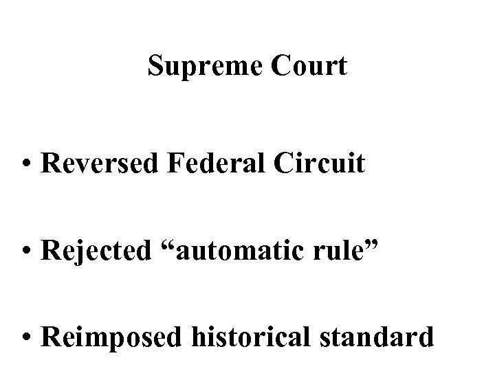 """Supreme Court • Reversed Federal Circuit • Rejected """"automatic rule"""" • Reimposed historical standard"""