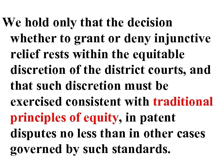 We hold only that the decision whether to grant or deny injunctive relief rests