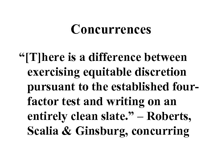 """Concurrences """"[T]here is a difference between exercising equitable discretion pursuant to the established fourfactor"""
