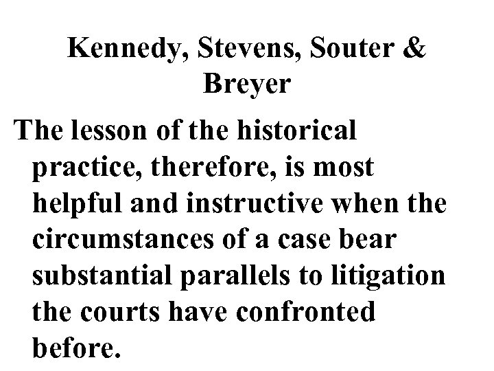 Kennedy, Stevens, Souter & Breyer The lesson of the historical practice, therefore, is most