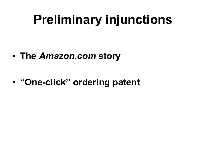 """Preliminary injunctions • The Amazon. com story • """"One-click"""" ordering patent"""