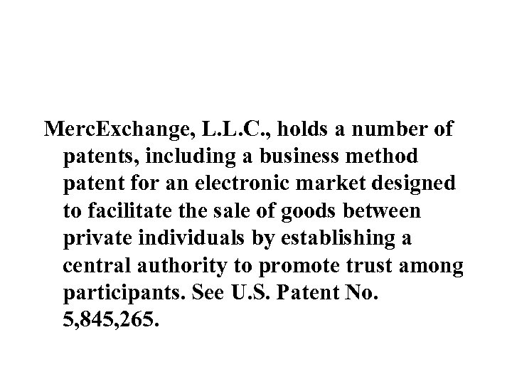 Merc. Exchange, L. L. C. , holds a number of patents, including a business