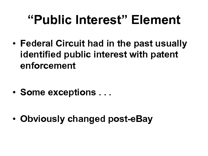 """""""Public Interest"""" Element • Federal Circuit had in the past usually identified public interest"""