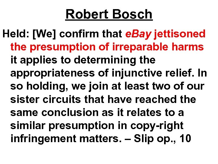 Robert Bosch Held: [We] confirm that e. Bay jettisoned the presumption of irreparable harms