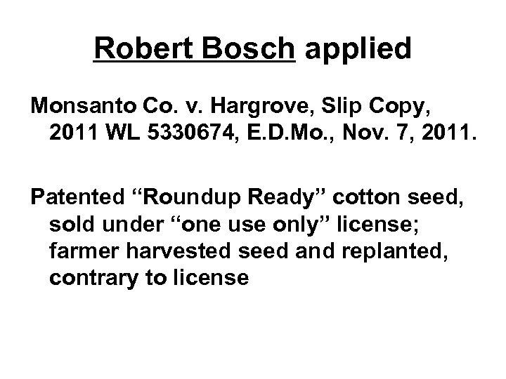 Robert Bosch applied Monsanto Co. v. Hargrove, Slip Copy, 2011 WL 5330674, E. D.