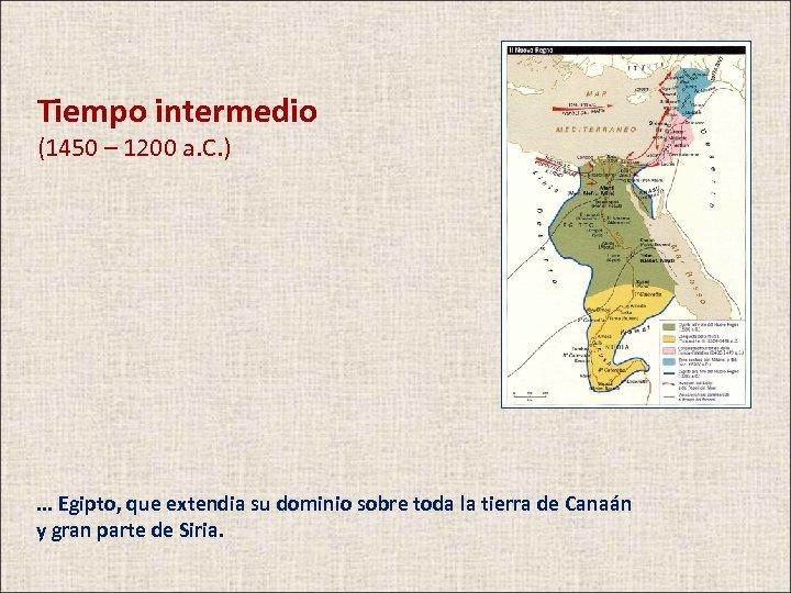 Tiempo intermedio (1450 – 1200 a. C. ) . . . Egipto, que extendia