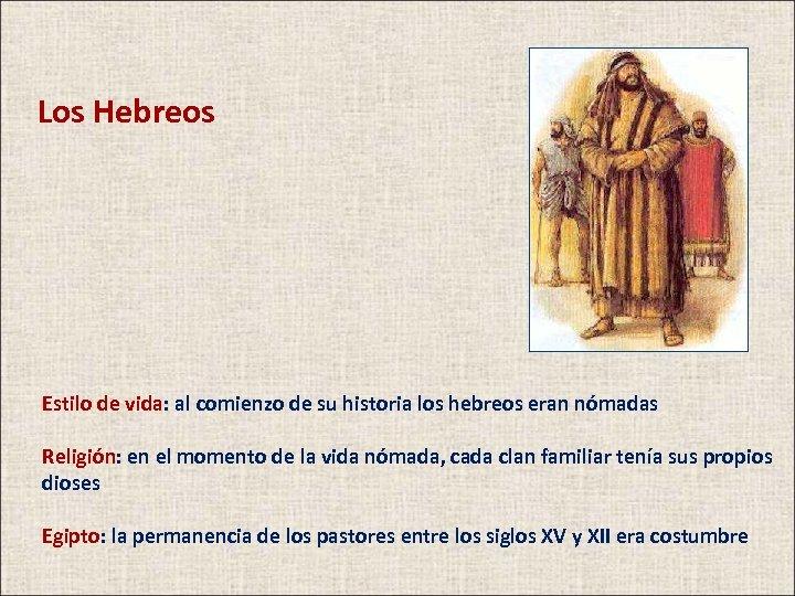 Los Hebreos Estilo de vida: al comienzo de su historia los hebreos eran nómadas