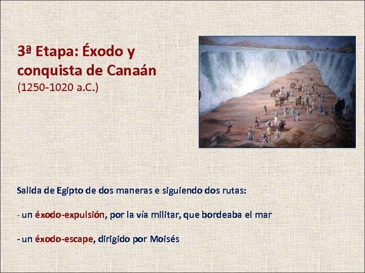 3ª Etapa: Éxodo y conquista de Canaán (1250 -1020 a. C. ) Salida de