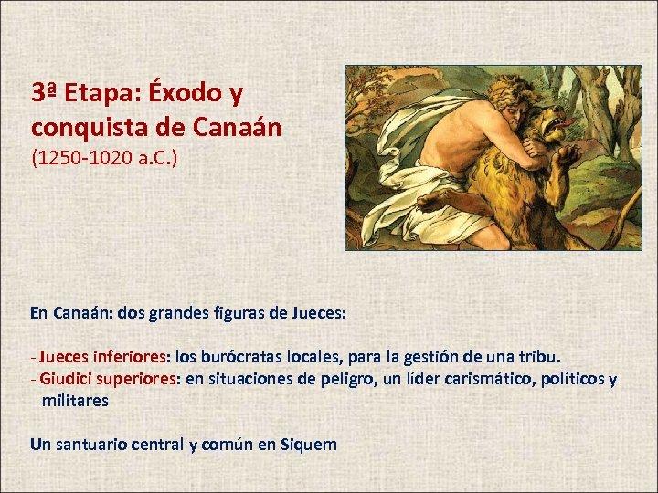 3ª Etapa: Éxodo y conquista de Canaán (1250 -1020 a. C. ) En Canaán: