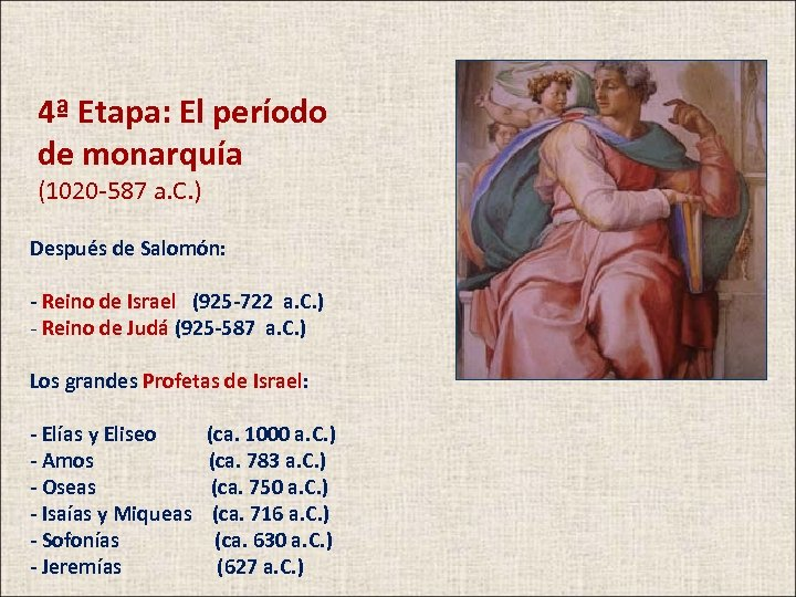 4ª Etapa: El período de monarquía (1020 -587 a. C. ) Después de Salomón: