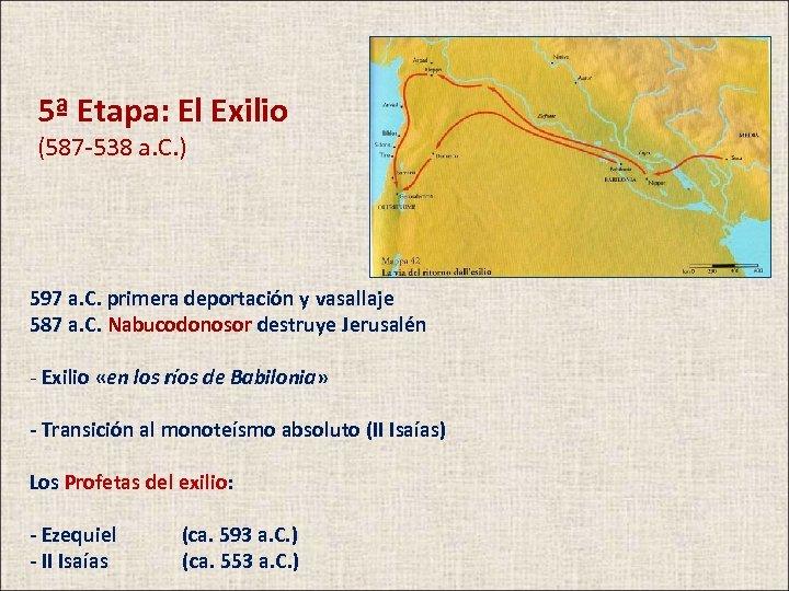 5ª Etapa: El Exilio (587 -538 a. C. ) 597 a. C. primera deportación