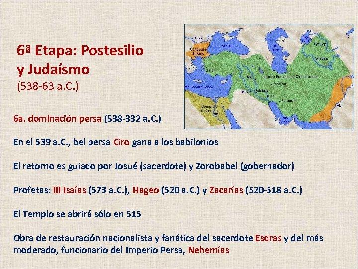6ª Etapa: Postesilio y Judaísmo (538 -63 a. C. ) 6 a. dominación persa