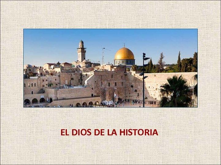 hablaremos de EL DIOS DE LA HISTORIA