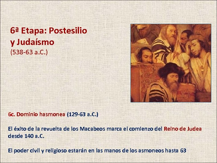 6ª Etapa: Postesilio y Judaísmo (538 -63 a. C. ) 6 c. Dominio hasmonea