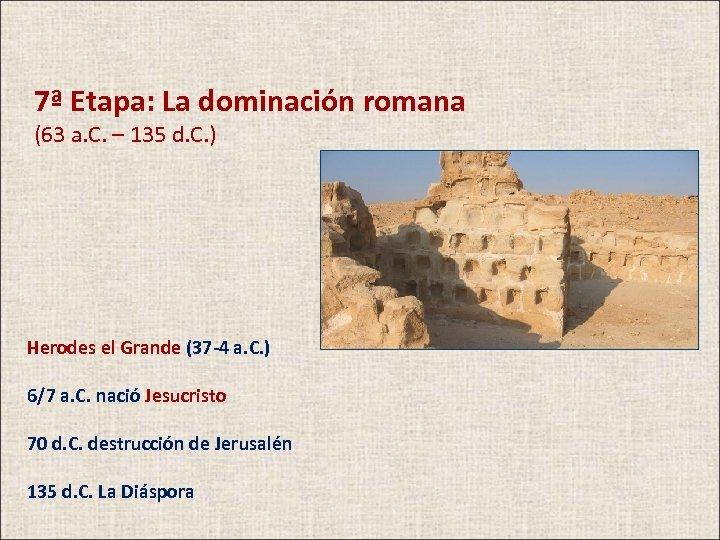 7ª Etapa: La dominación romana (63 a. C. – 135 d. C. ) Herodes