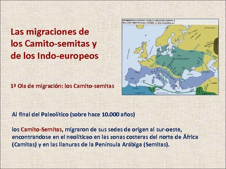 Las migraciones de los Camito-semitas y de los Indo-europeos 1ª Ola de migración: los