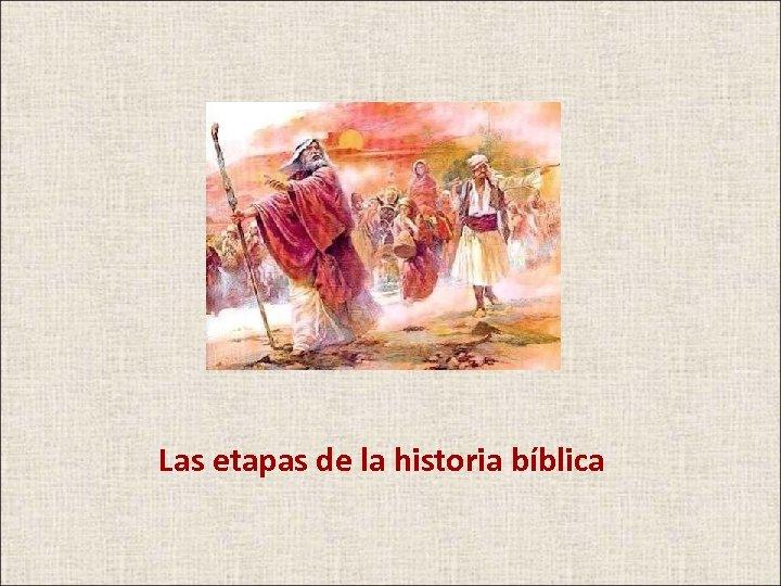 Las etapas de la historia bíblica
