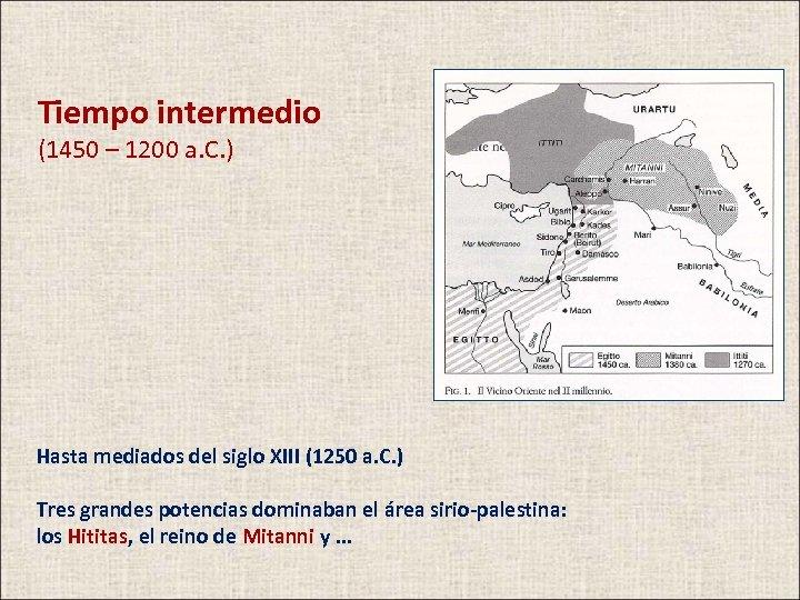 Tiempo intermedio (1450 – 1200 a. C. ) Hasta mediados del siglo XIII (1250
