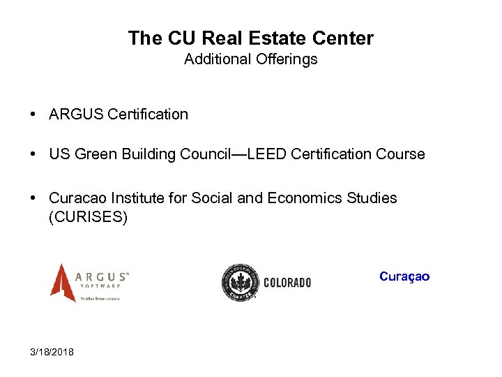 The CU Real Estate Center Additional Offerings • ARGUS Certification • US Green Building