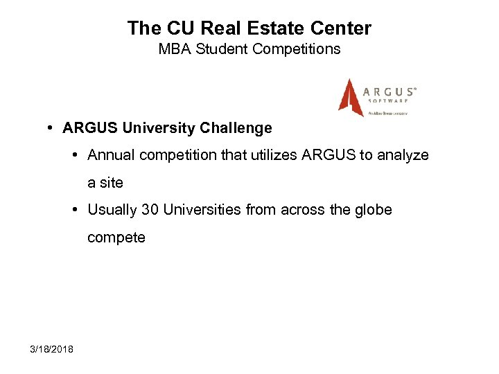 The CU Real Estate Center MBA Student Competitions • ARGUS University Challenge • Annual