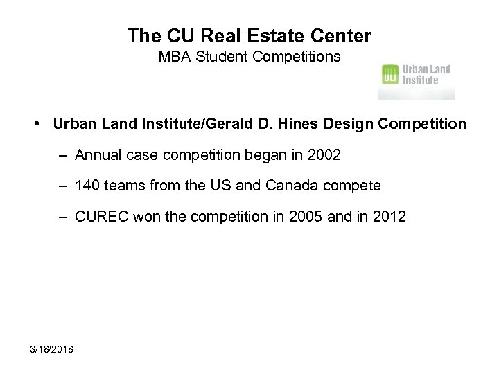 The CU Real Estate Center MBA Student Competitions • Urban Land Institute/Gerald D. Hines