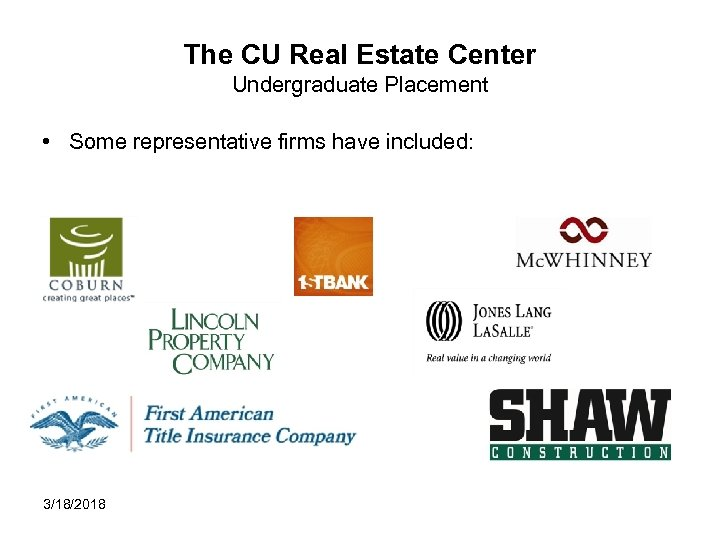 The CU Real Estate Center Undergraduate Placement • Some representative firms have included: 3/18/2018