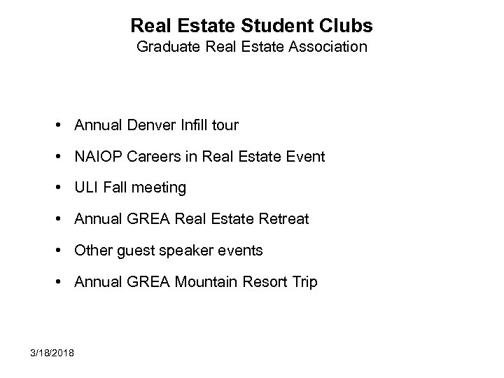 Real Estate Student Clubs Graduate Real Estate Association • Annual Denver Infill tour •