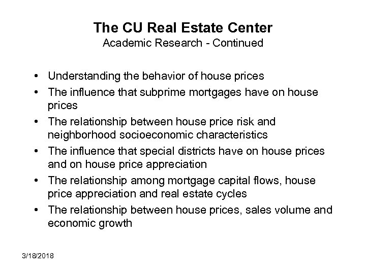The CU Real Estate Center Academic Research - Continued • Understanding the behavior of