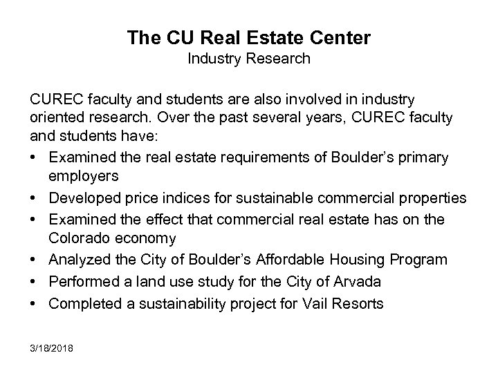 The CU Real Estate Center Industry Research CUREC faculty and students are also involved