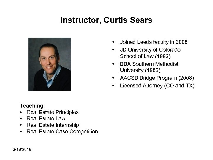 Instructor, Curtis Sears • • • Teaching: • Real Estate Principles • Real Estate