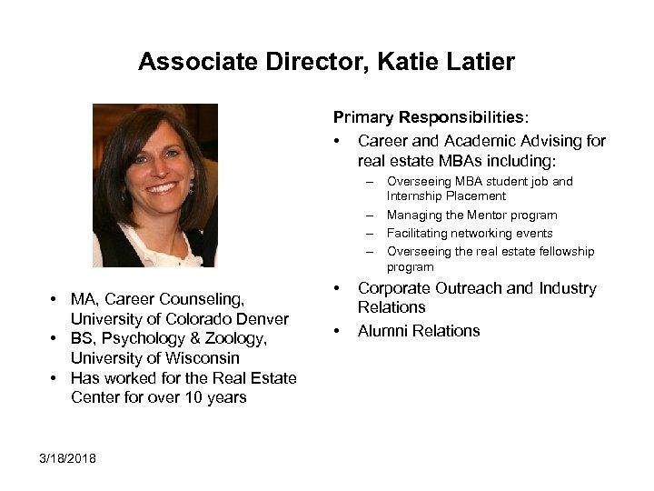 Associate Director, Katie Latier Primary Responsibilities: • Career and Academic Advising for real estate