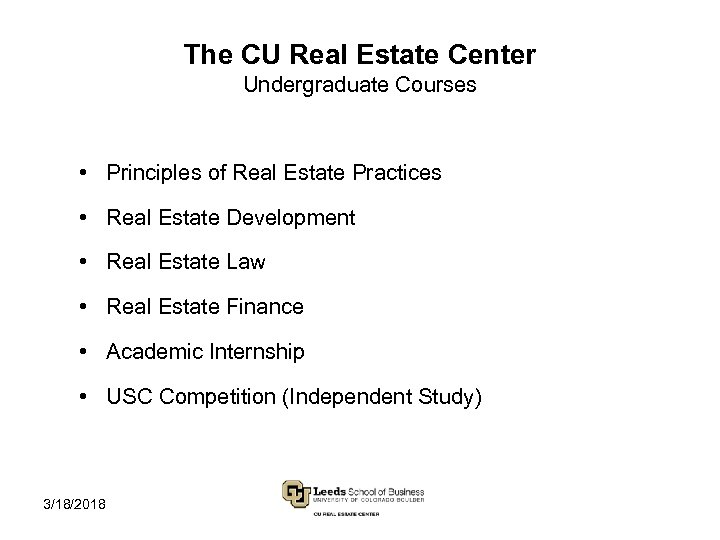 The CU Real Estate Center Undergraduate Courses • Principles of Real Estate Practices •