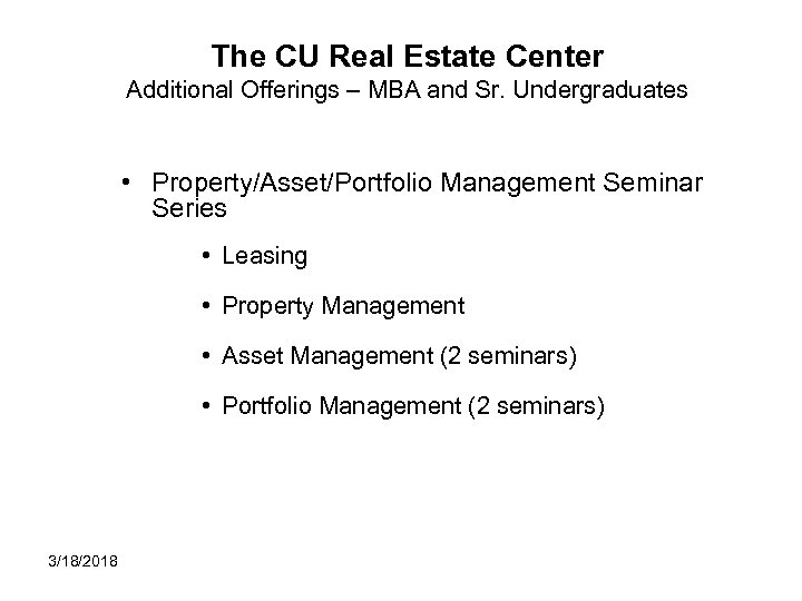 The CU Real Estate Center Additional Offerings – MBA and Sr. Undergraduates • Property/Asset/Portfolio