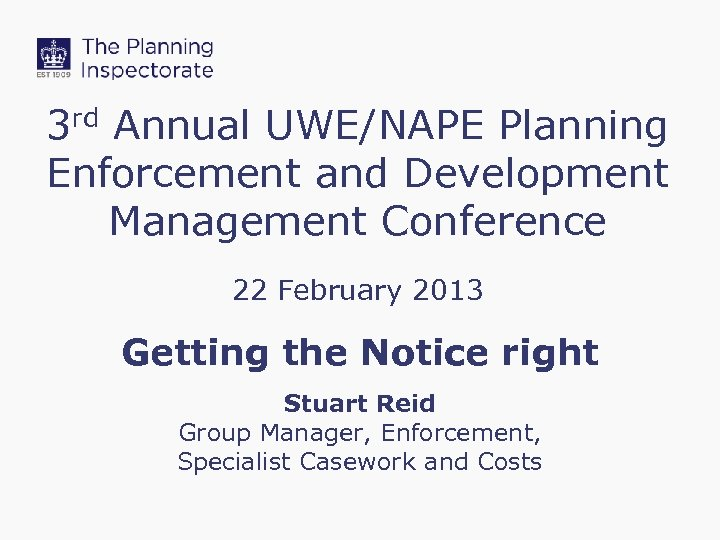 3 rd Annual UWE/NAPE Planning Enforcement and Development Management Conference 22 February 2013 Getting
