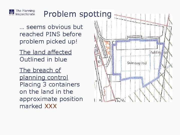 Problem spotting … seems obvious but reached PINS before problem picked up! The land
