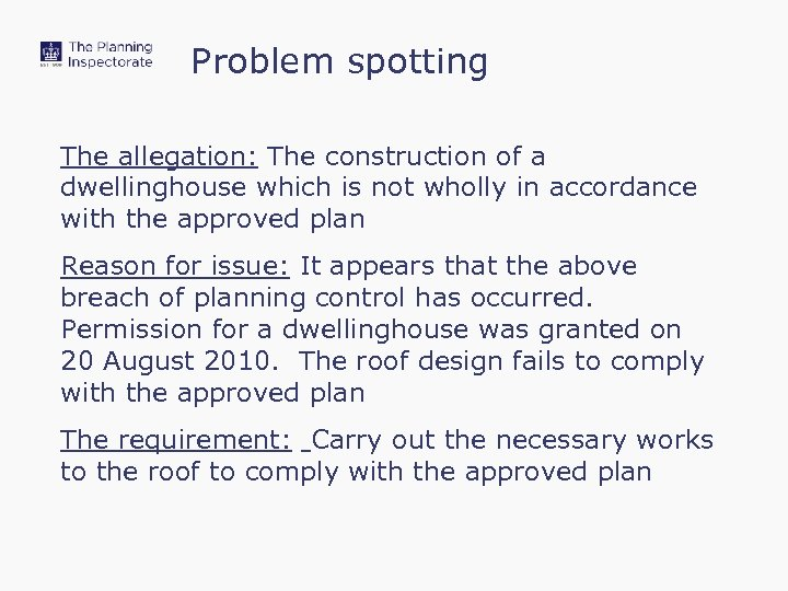 Problem spotting The allegation: The construction of a dwellinghouse which is not wholly in