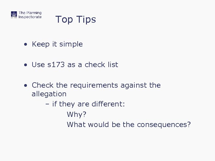 Top Tips • Keep it simple • Use s 173 as a check list