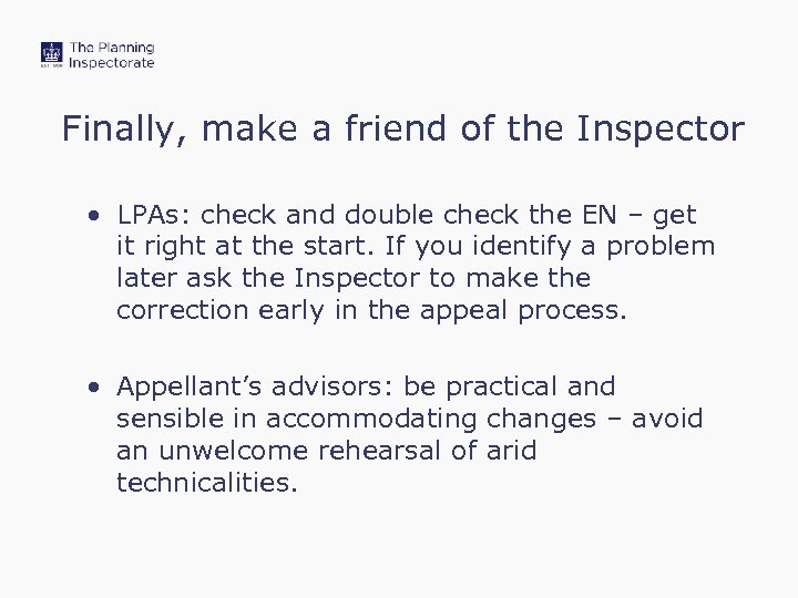 Finally, make a friend of the Inspector • LPAs: check and double check the