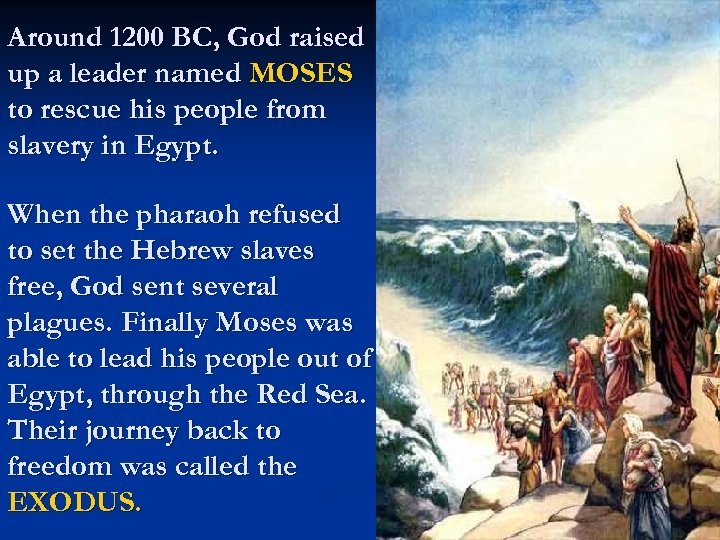 Around 1200 BC, God raised up a leader named MOSES to rescue his people