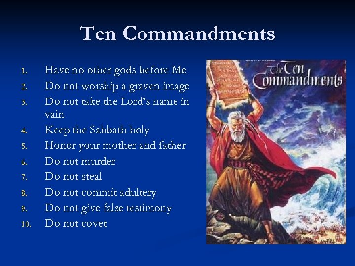 Ten Commandments 1. 2. 3. 4. 5. 6. 7. 8. 9. 10. Have no