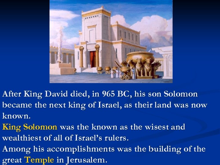After King David died, in 965 BC, his son Solomon became the next king