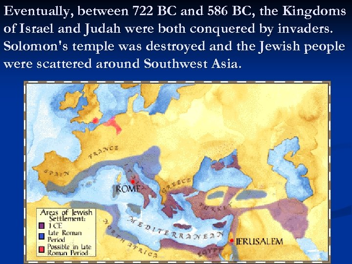 Eventually, between 722 BC and 586 BC, the Kingdoms of Israel and Judah were