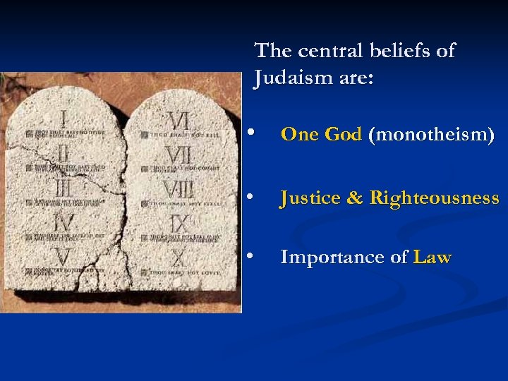 The central beliefs of Judaism are: • One God (monotheism) • Justice & Righteousness
