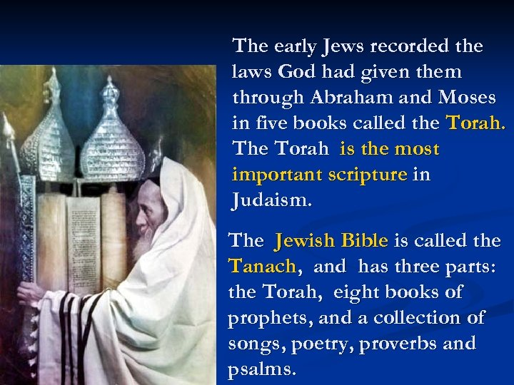 The early Jews recorded the laws God had given them through Abraham and Moses