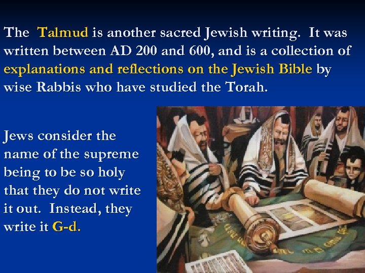 The Talmud is another sacred Jewish writing. It was written between AD 200 and