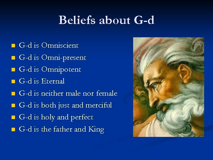 Beliefs about G-d n n n n G-d is Omniscient G-d is Omni-present G-d