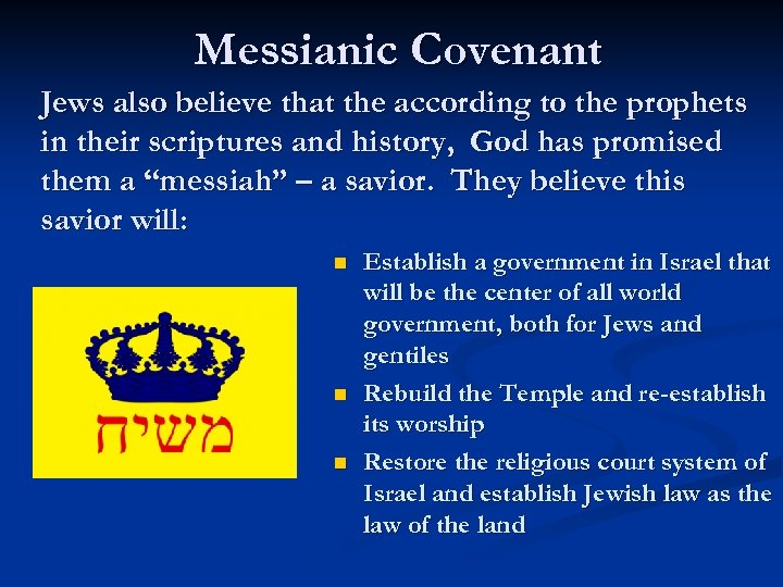 Messianic Covenant Jews also believe that the according to the prophets in their scriptures