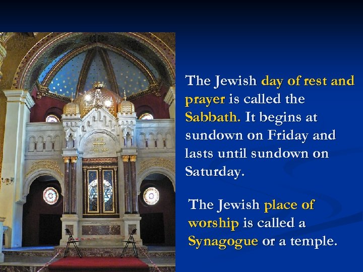 The Jewish day of rest and prayer is called the Sabbath. It begins at