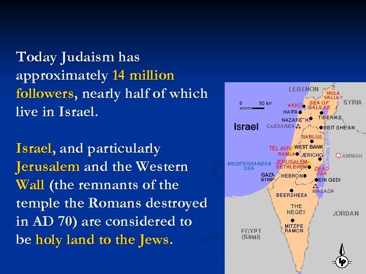 Today Judaism has approximately 14 million followers, nearly half of which live in Israel,