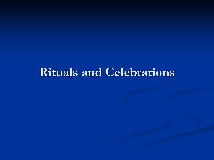 Rituals and Celebrations